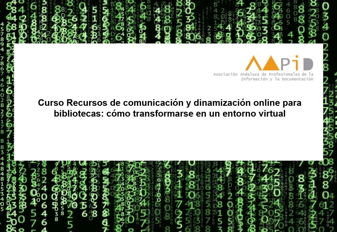 Curso sobre Recursos de comunicación y dinamización online para bibliotecas : cómo transformarse en un entorno virtual
